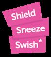 Shield Sneeze Swish